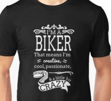 I'M A BIKER THAT MEANS I'M CREATIVE COOL PASSIONATE & A LITTLE BIT CRAZY Unisex T-Shirt