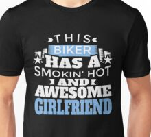 THIS BIKER HAS A SMOKIN' HOT AND AWESOME GIRLFRIEND Unisex T-Shirt