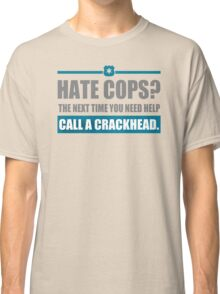 Hate Cops The Next Time You Need Help Classic T-Shirt