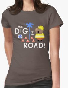 We'll Dig up the Road! Womens Fitted T-Shirt