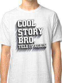 Cool Story Bro Shirt Classic T-Shirt