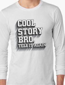 Cool Story Bro Shirt Long Sleeve T-Shirt