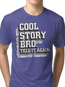 Cool Story Bro Shirt Tri-blend T-Shirt