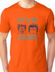 Hip 2 Be Square Unisex T-Shirt