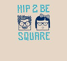 Hip 2 Be Square Unisex T-Shirt