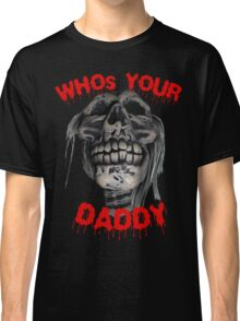 Who's Your Daddy Skull Classic T-Shirt