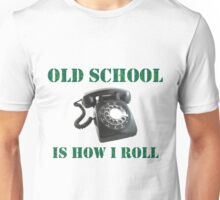 Old School Is How I Roll T Unisex T-Shirt