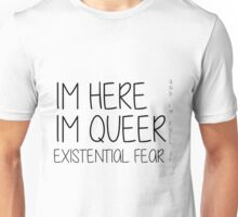 I'm Here, I'm Queer, and I'm full of Existential Fear. Unisex T-Shirt