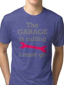 The Garage Is Calling Tri-blend T-Shirt