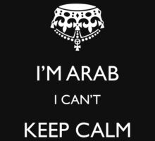 I'm arab I can't keep calm by shorouqaw1