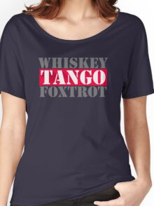 Whiskey Tango Foxtrot Wtf Humor Women's Relaxed Fit T-Shirt