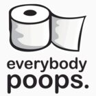 Everybody Poops. by monkeyjunkshop
