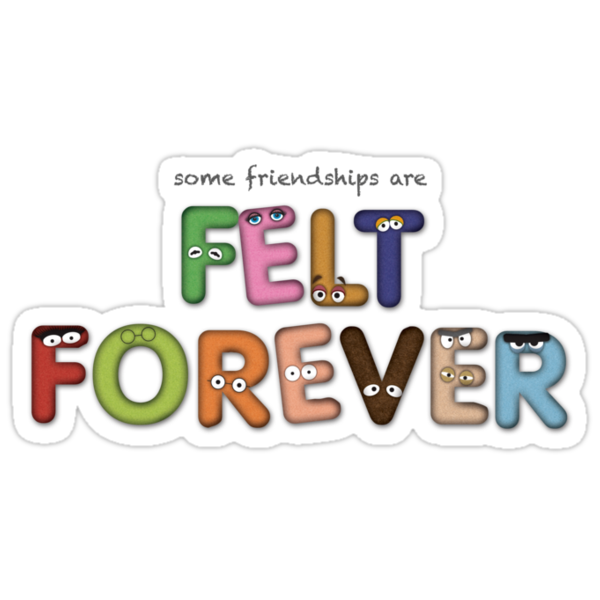 Felt Forever! by actualchad