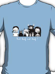 Eat leef not beef! T-Shirt
