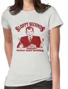 Funny Shirt - Sloppy Seconds Womens Fitted T-Shirt