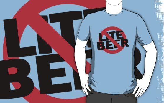 Funny Shirt - No Lite Beer by MrFunnyShirt