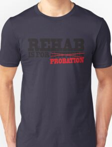 Funny Shirt - Rehab is for Quitters Unisex T-Shirt
