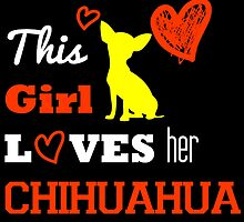 This Girl Loves Her Chihuahua by birthdaytees