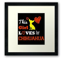 This Girl Loves Her Chihuahua Framed Print