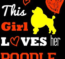 This Girl Loves Her Poodle by birthdaytees