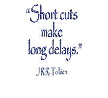 Tolkien, Short cuts, make long delays Photographic Print