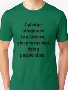 I pledged  allegiance  to a lantern,  given to me by a  dying  purple alien Unisex T-Shirt