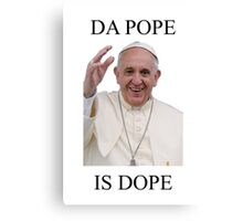 DA POPE IS DOPE Canvas Print
