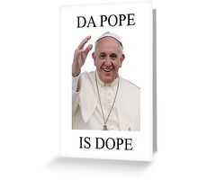 DA POPE IS DOPE Greeting Card