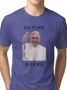 DA POPE IS DOPE Tri-blend T-Shirt