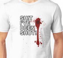 Shit I've Been Shot Unisex T-Shirt