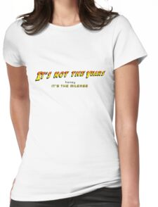 It's not the years, honey... Womens Fitted T-Shirt