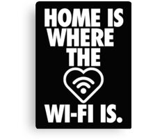 HOME IS WHERE THE WI-FI IS Canvas Print