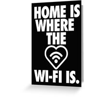 HOME IS WHERE THE WI-FI IS Greeting Card