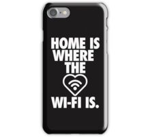 HOME IS WHERE THE WI-FI IS iPhone Case/Skin