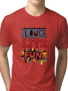 Long Live Fun Tri-blend T-Shirt