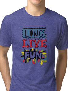 Long Live Fun Tri-blend T-Shirt