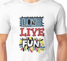 Long Live Fun Unisex T-Shirt