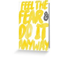 Feel the fear and do it anyway. Greeting Card