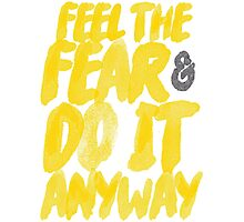 Feel the fear and do it anyway. Photographic Print