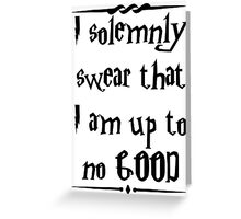 I solemnly swear that I am up to no good! Greeting Card