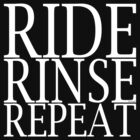 RIDE. RINSE. REPEAT. (white text) by munga