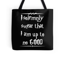 I solemnly swear that I am up to no good! Tote Bag