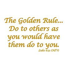 THE GOLDEN RULE - LUKE 6:31 Photographic Print