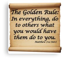 THE GOLDEN RULE - MATTHEW 7:12 Canvas Print