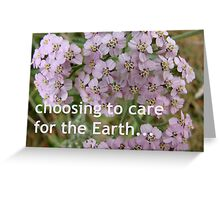 Choosing to care for the Earth. Your choice. Greeting Card