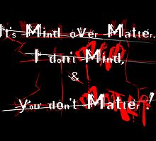 It's still Mind over Matter by sketchmad