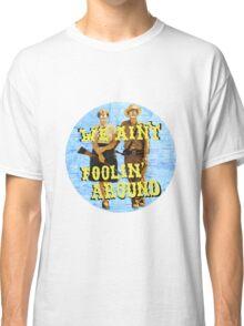 we ain't foolin' around Classic T-Shirt