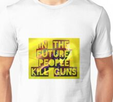 In The Future, People Kill Guns Unisex T-Shirt