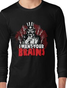 I want YOUR brains! Long Sleeve T-Shirt