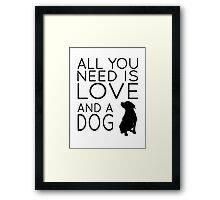 All You Need Is Love And A Dog Framed Print